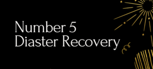 Number 5 - Disaster Recovery